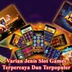 Varian Jenis Slot Games Terpercaya Dan Terpopuler